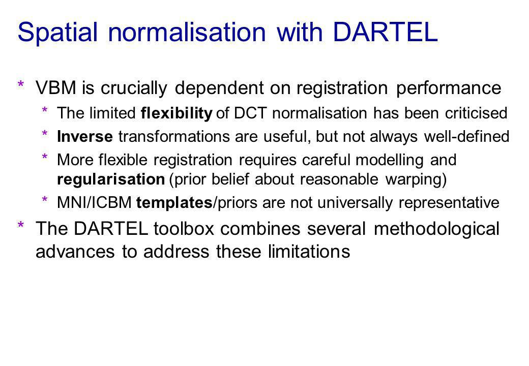 Spatial normalisation with DARTEL *VBM is crucially dependent on registration performance *The limited flexibility of DCT normalisation has been criti