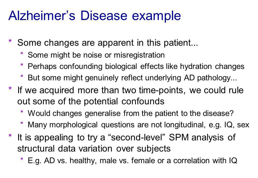 Alzheimers Disease example *Some changes are apparent in this patient... *Some might be noise or misregistration *Perhaps confounding biological effec