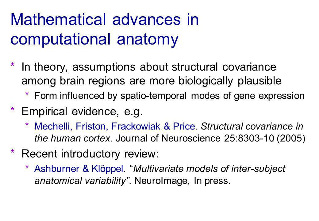 Mathematical advances in computational anatomy *In theory, assumptions about structural covariance among brain regions are more biologically plausible