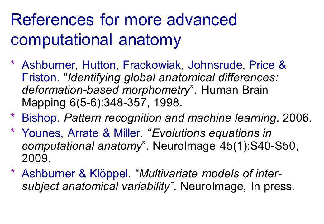 References for more advanced computational anatomy *Ashburner, Hutton, Frackowiak, Johnsrude, Price & Friston. Identifying global anatomical differenc