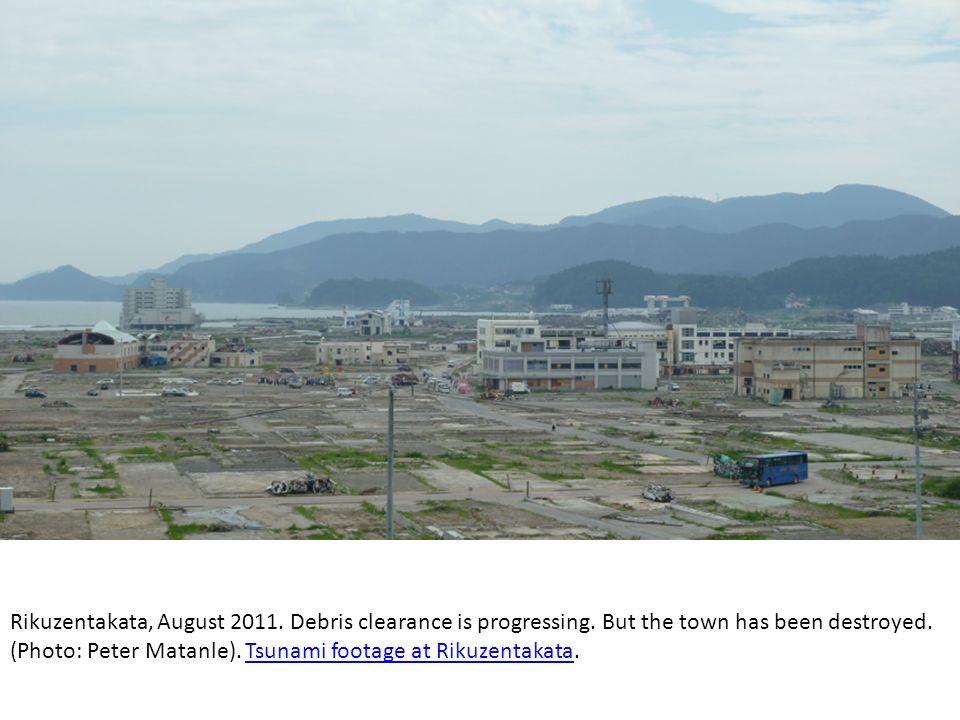Rikuzentakata, August 2011. Debris clearance is progressing. But the town has been destroyed. (Photo: Peter Matanle). Tsunami footage at Rikuzentakata