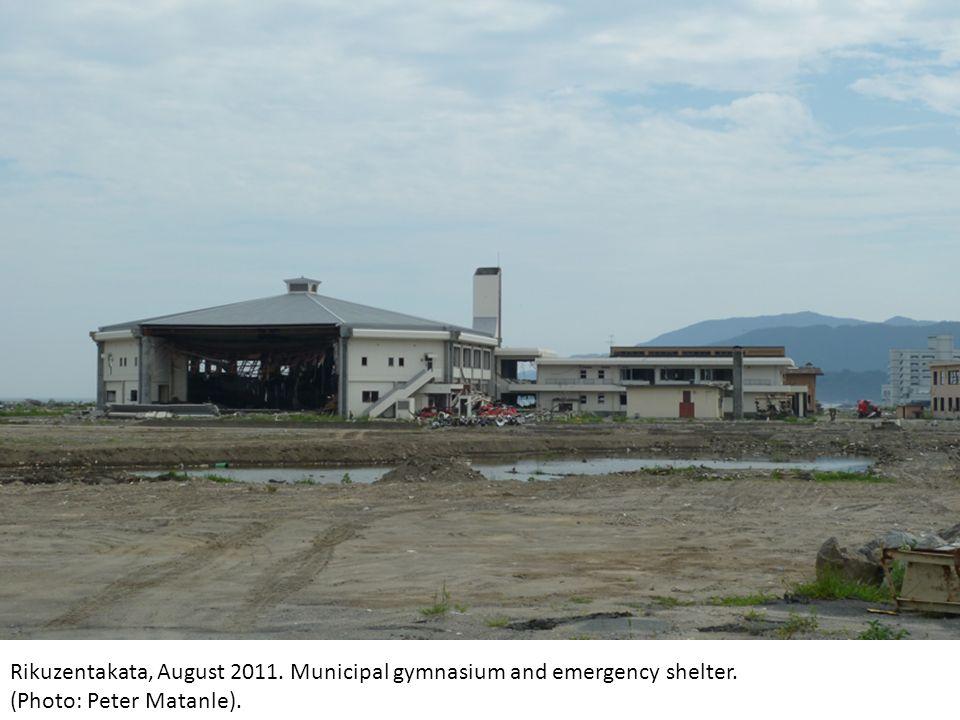 Rikuzentakata, August 2011. Municipal gymnasium and emergency shelter. (Photo: Peter Matanle).