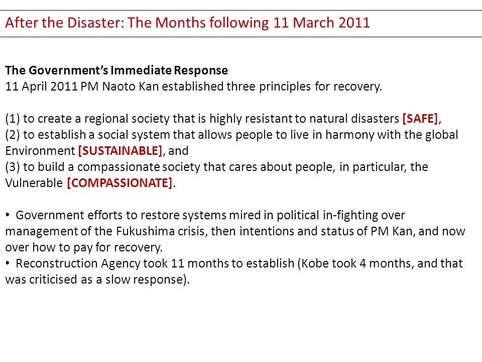 After the Disaster: The Months following 11 March 2011 The Governments Immediate Response 11 April 2011 PM Naoto Kan established three principles for