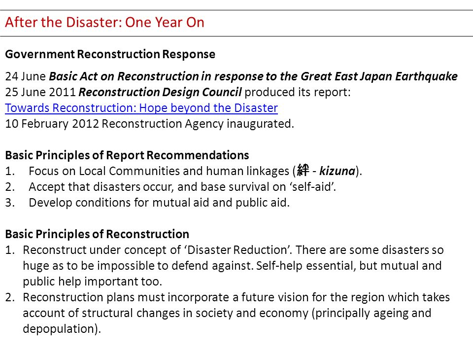 After the Disaster: One Year On Government Reconstruction Response 24 June Basic Act on Reconstruction in response to the Great East Japan Earthquake