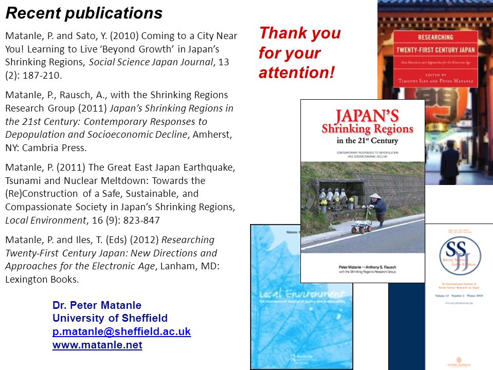 Recent publications Matanle, P. and Sato, Y. (2010) Coming to a City Near You! Learning to Live Beyond Growth in Japans Shrinking Regions, Social Scie