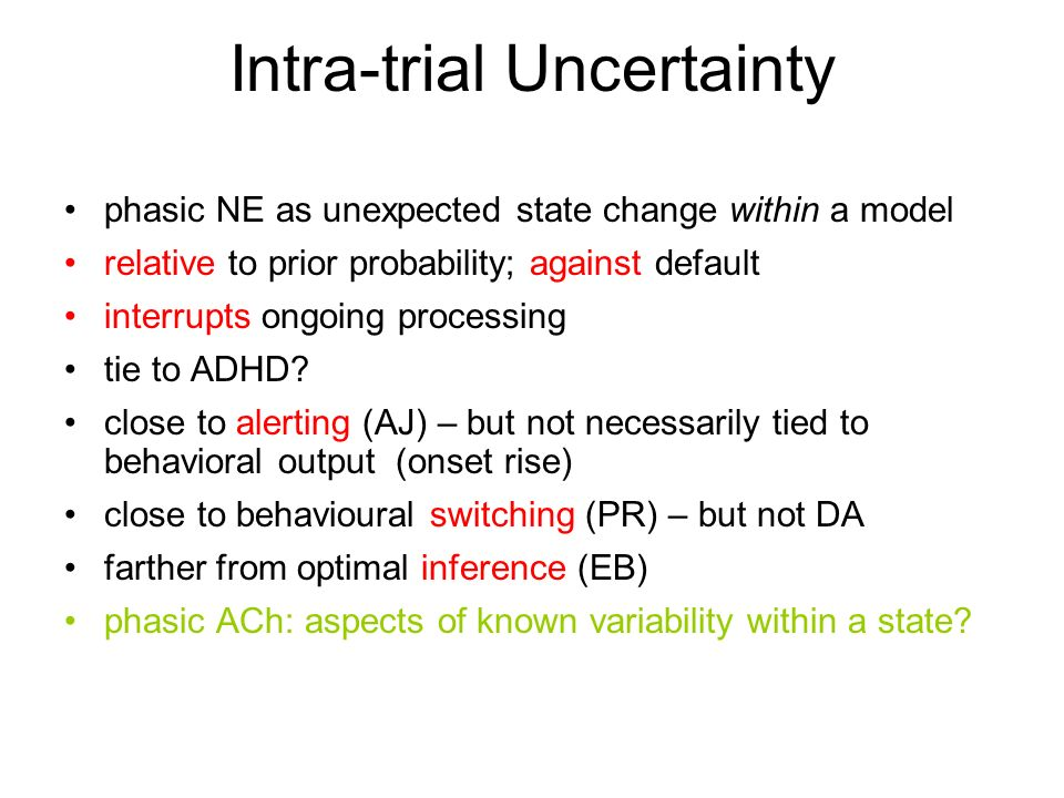 Intra-trial Uncertainty phasic NE as unexpected state change within a model relative to prior probability; against default interrupts ongoing processing tie to ADHD.