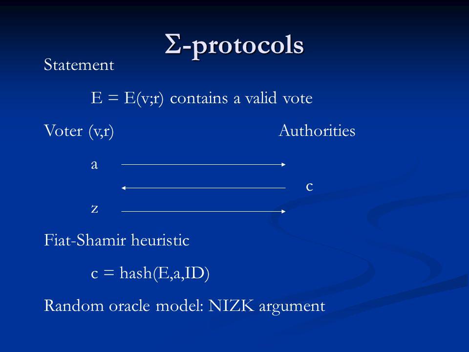 -protocols -protocols Statement E = E(v;r) contains a valid vote Voter (v,r)Authorities a c z Fiat-Shamir heuristic c = hash(E,a,ID) Random oracle model: NIZK argument