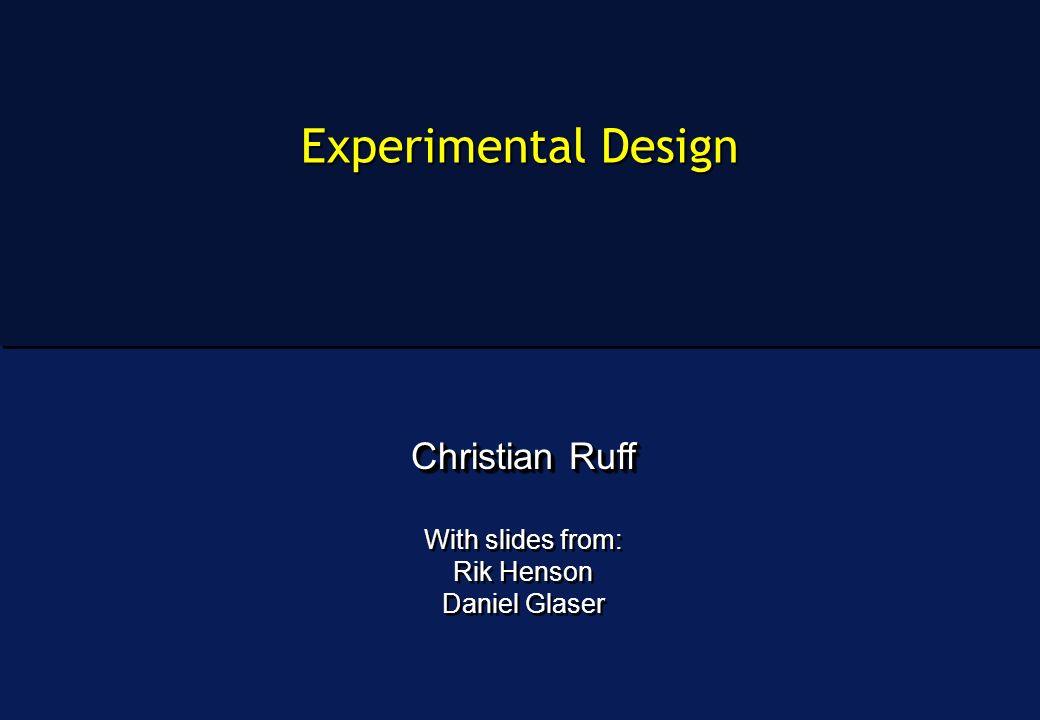Experimental Design Christian Ruff With slides from: Rik Henson Daniel Glaser Christian Ruff With slides from: Rik Henson Daniel Glaser
