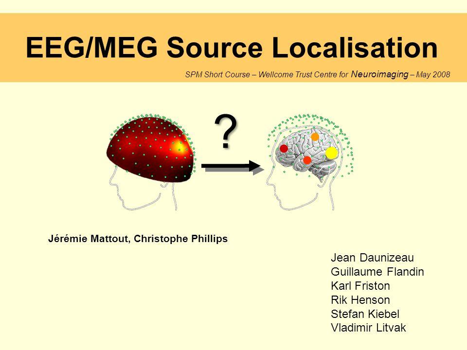 EEG/MEG Source localisation source biophysical model: current dipole EEG/MEG source models Equivalent Current Dipoles (ECD) Imaging or Distributed Forward model: source space - few dipoles with free location and orientation - many dipoles with fixed location and orientation