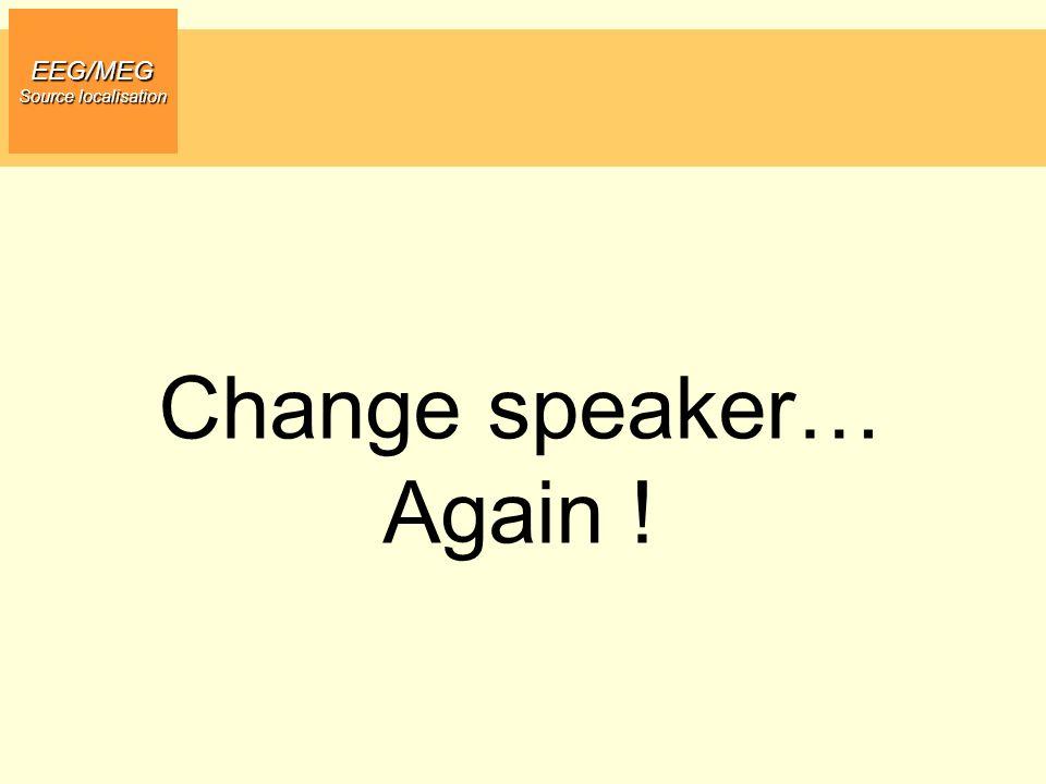 EEG/MEG Source localisation Change speaker… Again !