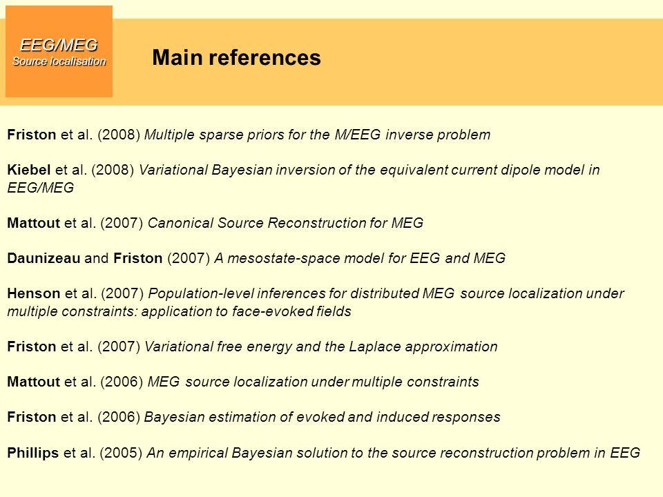 Main references EEG/MEG Source localisation Friston et al. (2008) Multiple sparse priors for the M/EEG inverse problem Kiebel et al. (2008) Variationa