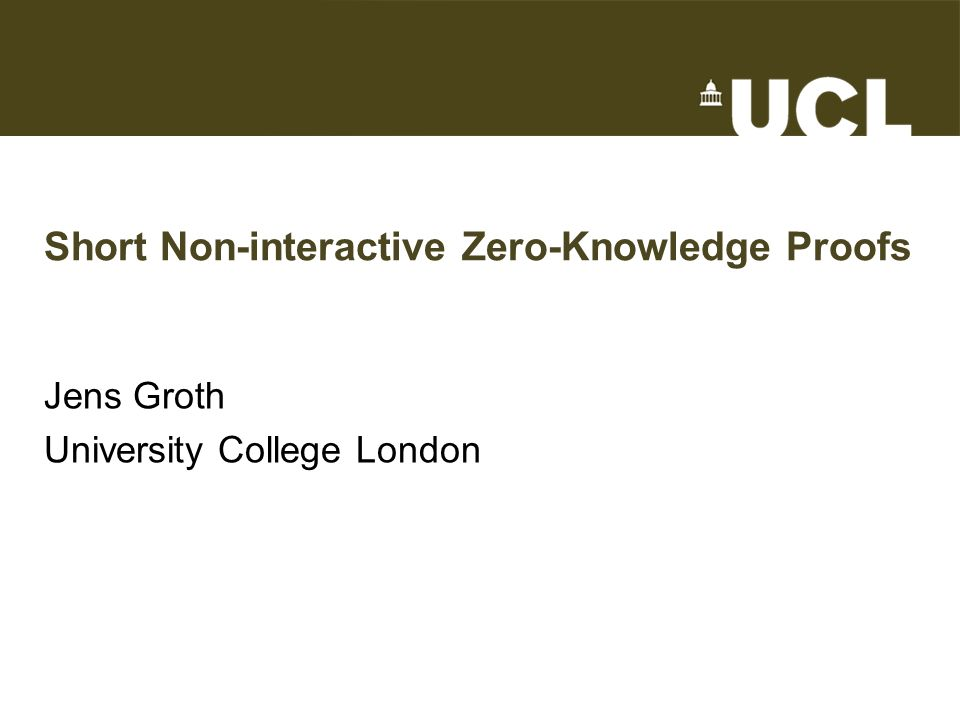Short Non-interactive Zero-Knowledge Proofs Jens Groth University College London TexPoint fonts used in EMF. Read the TexPoint manual before you delet