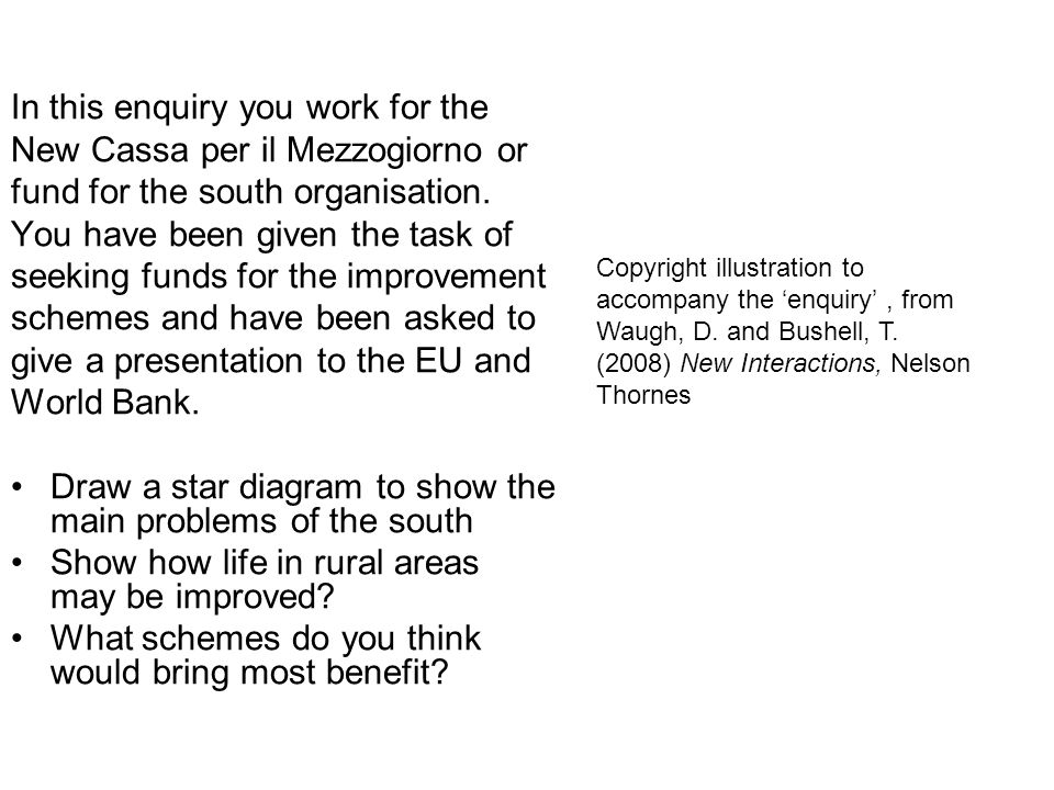 In this enquiry you work for the New Cassa per il Mezzogiorno or fund for the south organisation. You have been given the task of seeking funds for th