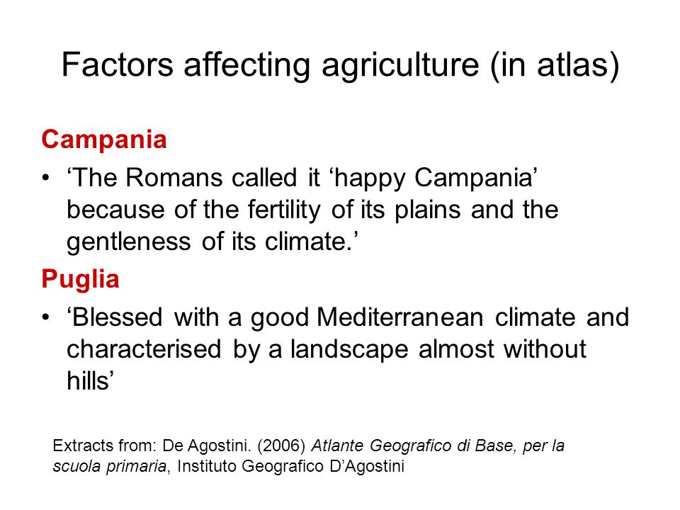 Factors affecting agriculture (in atlas) Campania The Romans called it happy Campania because of the fertility of its plains and the gentleness of its