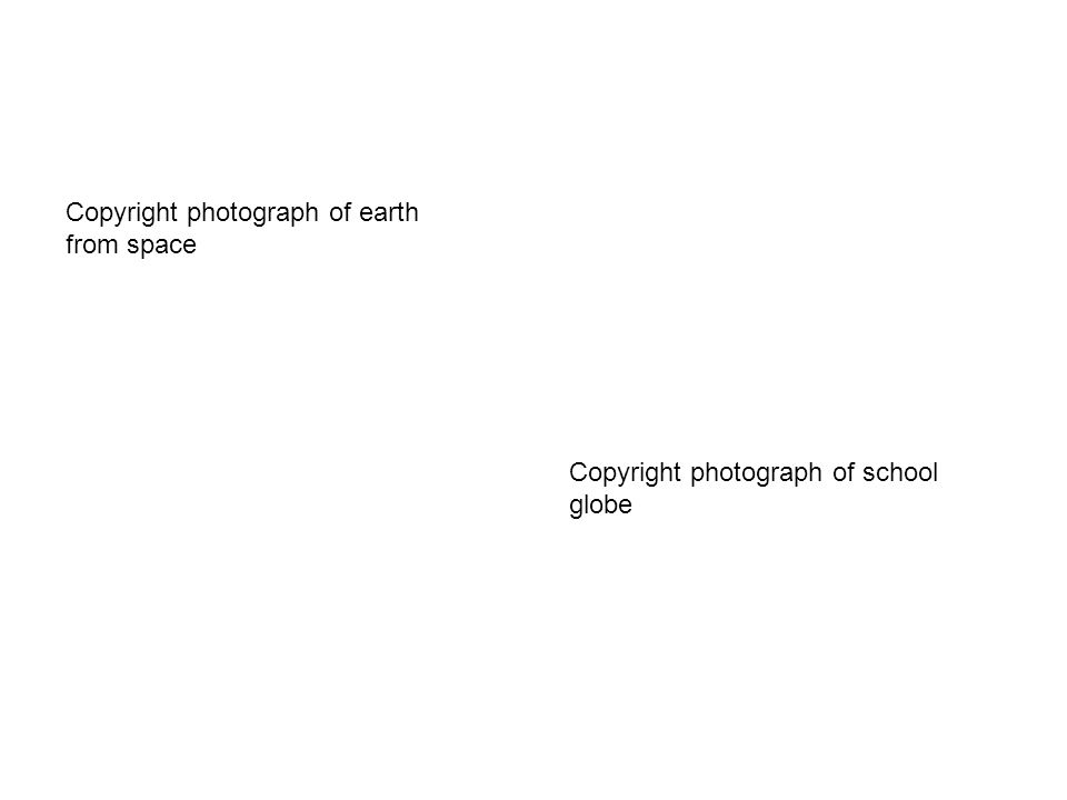 Copyright photograph of earth from space Copyright photograph of school globe