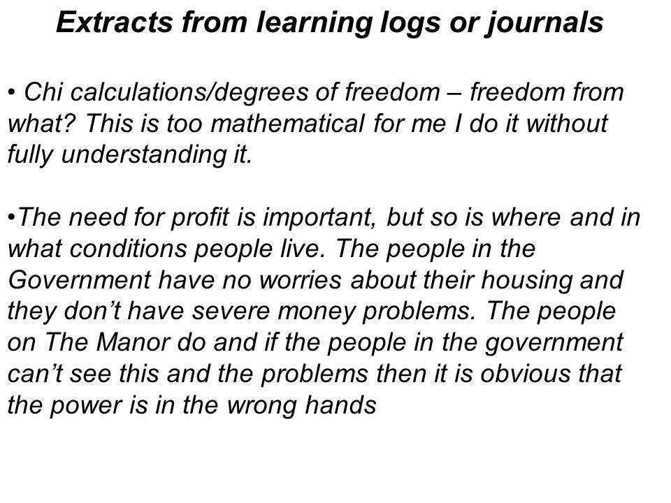 Extracts from learning logs or journals Chi calculations/degrees of freedom – freedom from what.