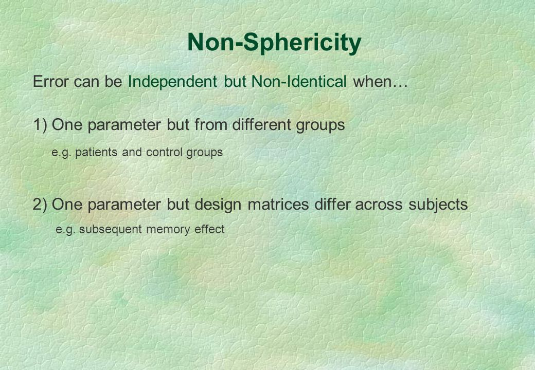 Error can be Independent but Non-Identical when… 1) One parameter but from different groups e.g. patients and control groups 2) One parameter but desi