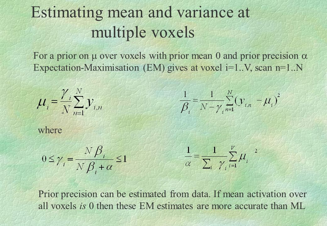 Estimating mean and variance at multiple voxels For a prior on over voxels with prior mean 0 and prior precision Expectation-Maximisation (EM) gives a