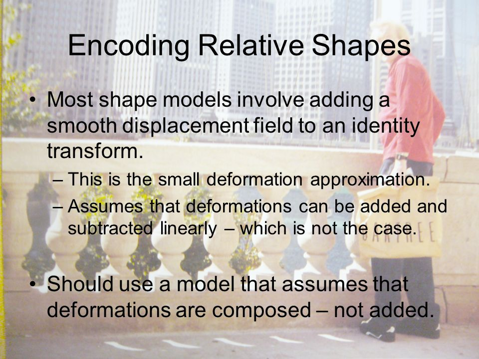 Encoding Relative Shapes Most shape models involve adding a smooth displacement field to an identity transform.