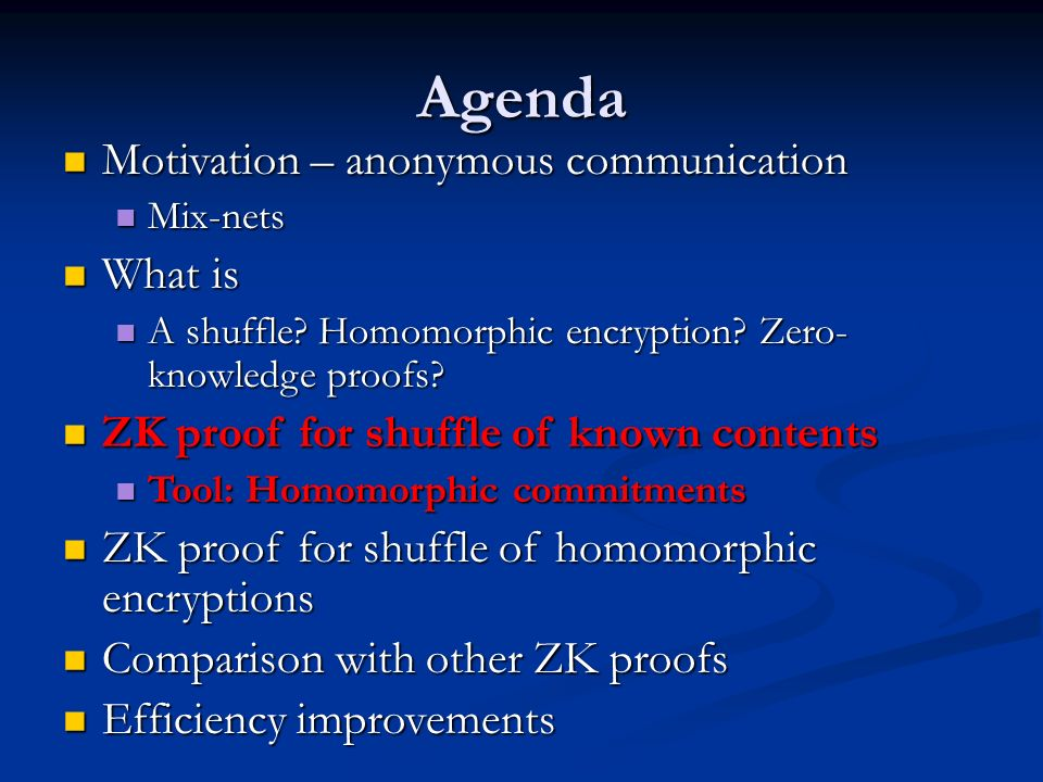 Agenda Motivation – anonymous communication Motivation – anonymous communication Mix-nets Mix-nets What is What is A shuffle.
