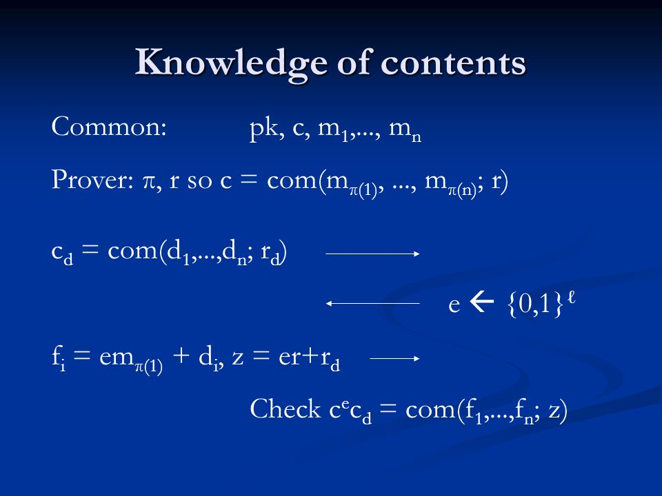 Knowledge of contents Common: pk, c, m 1,..., m n Prover: π, r so c = com(m π(1),..., m π(n) ; r) c d = com(d 1,...,d n ; r d ) e {0,1} f i = em π(1)
