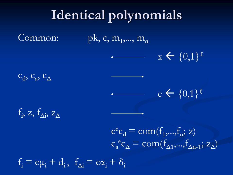 Identical polynomials Common: pk, c, m 1,..., m n x {0,1} c d, c a, c Δ e {0,1} f i, z, f Δi, z Δ c e c d = com(f 1,...,f n ; z) c a e c Δ = com(f Δ1,...,f Δn-1 ; z Δ ) f i = eμ i + d i, f Δi = eα i + δ i