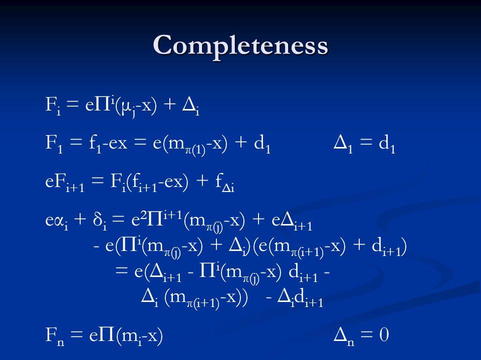 Completeness F i = e i (μ j -x) + Δ i F 1 = f 1 -ex = e(m π(1) -x) + d 1 Δ 1 = d 1 eF i+1 = F i (f i+1 -ex) + f Δi eα i + δ i = e 2 i+1 (m π(j) -x) + eΔ i+1 - e( i (m π(j) -x) + Δ i )(e(m π(i+1) -x) + d i+1 ) = e(Δ i+1 - i (m π(j) -x) d i+1 - Δ i (m π(i+1) -x)) - Δ i d i+1 F n = e (m i -x) Δ n = 0