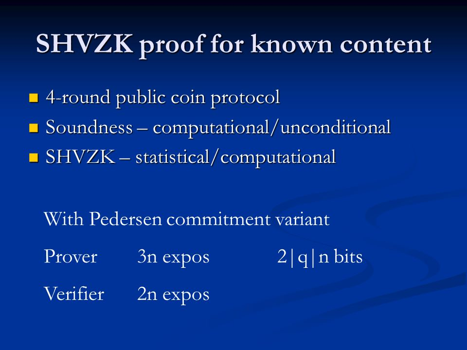 SHVZK proof for known content 4-round public coin protocol 4-round public coin protocol Soundness – computational/unconditional Soundness – computatio