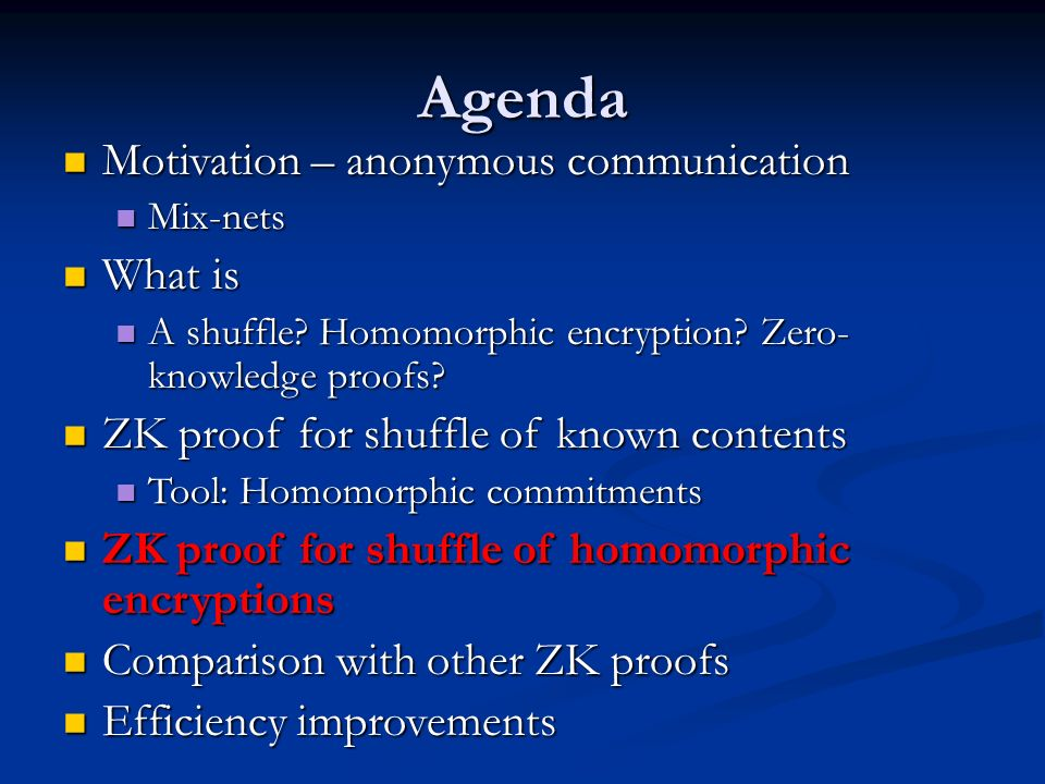 Agenda Motivation – anonymous communication Motivation – anonymous communication Mix-nets Mix-nets What is What is A shuffle? Homomorphic encryption?