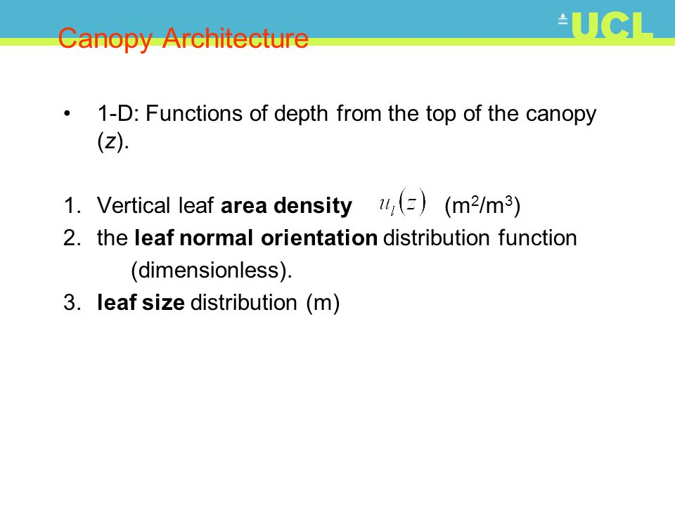 Canopy Architecture 1-D: Functions of depth from the top of the canopy (z). 1.Vertical leaf area density (m 2 /m 3 ) 2.the leaf normal orientation dis