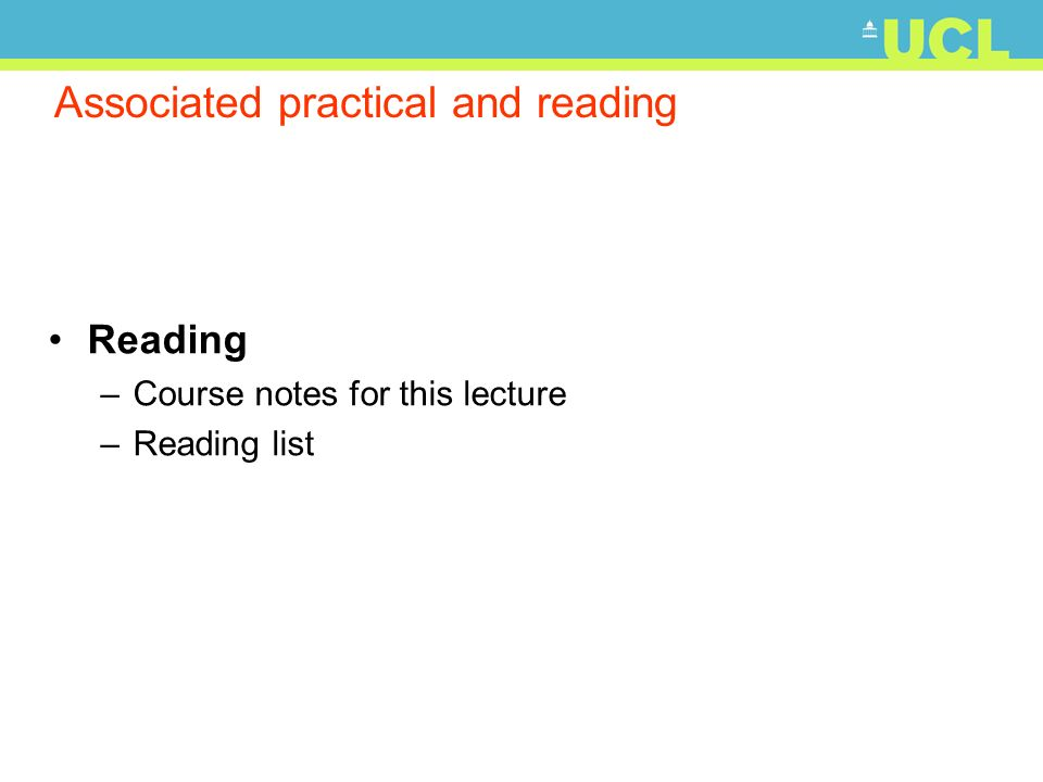 Associated practical and reading Reading –Course notes for this lecture –Reading list