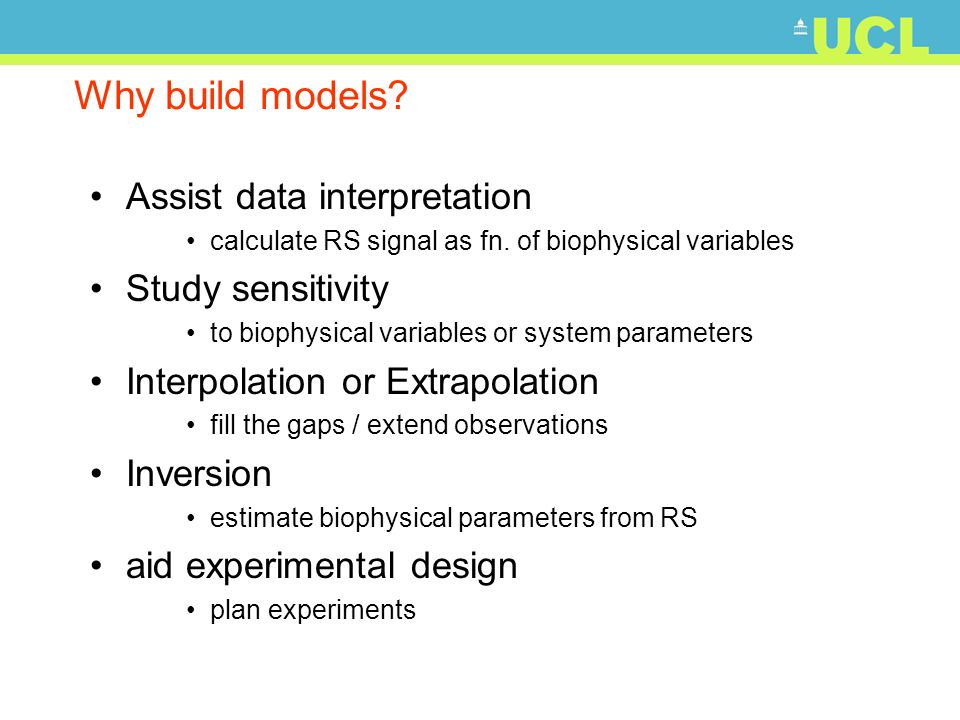 Why build models? Assist data interpretation calculate RS signal as fn. of biophysical variables Study sensitivity to biophysical variables or system