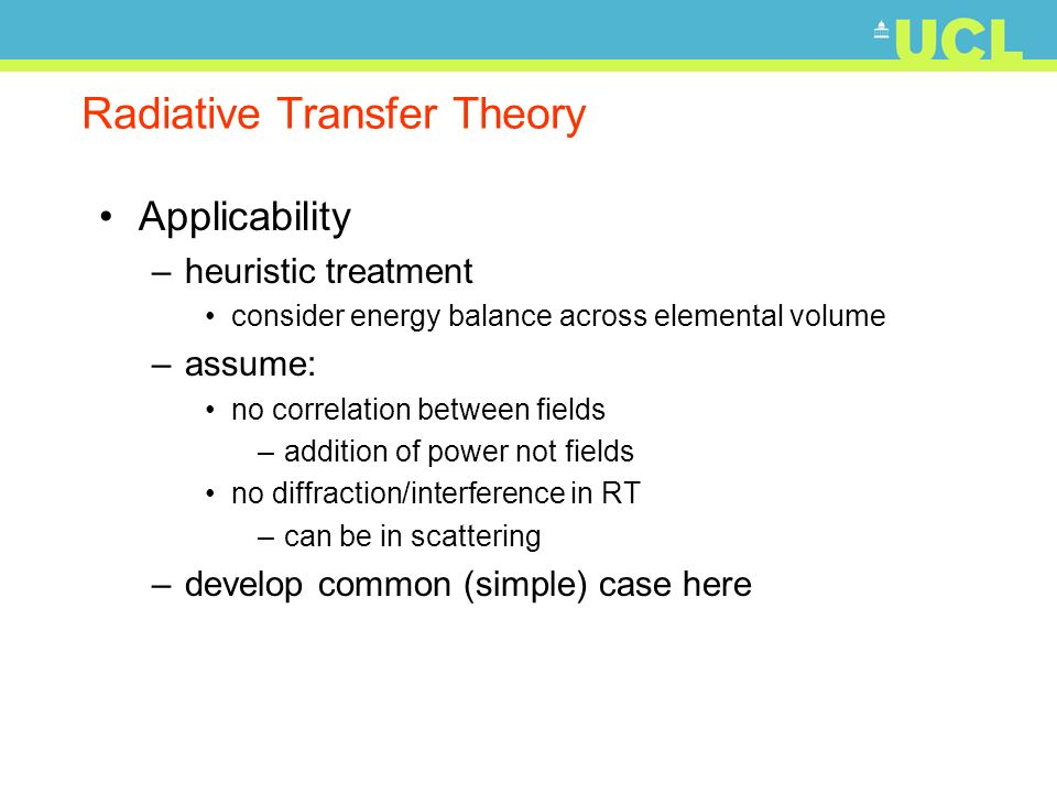 Radiative Transfer Theory Applicability –heuristic treatment consider energy balance across elemental volume –assume: no correlation between fields –a