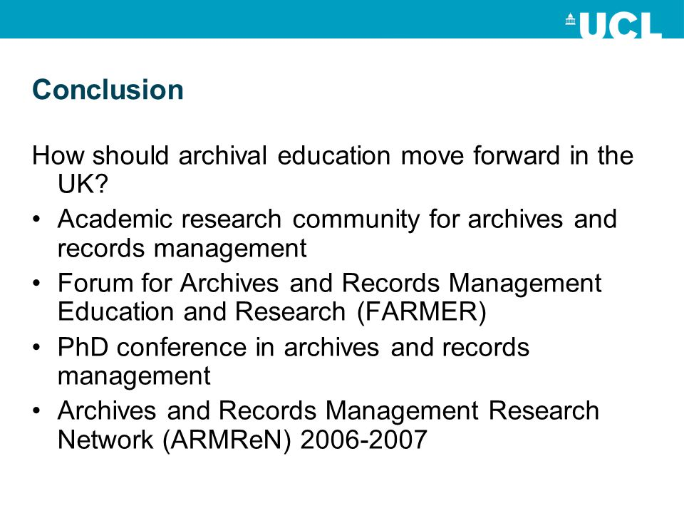Conclusion How should archival education move forward in the UK.