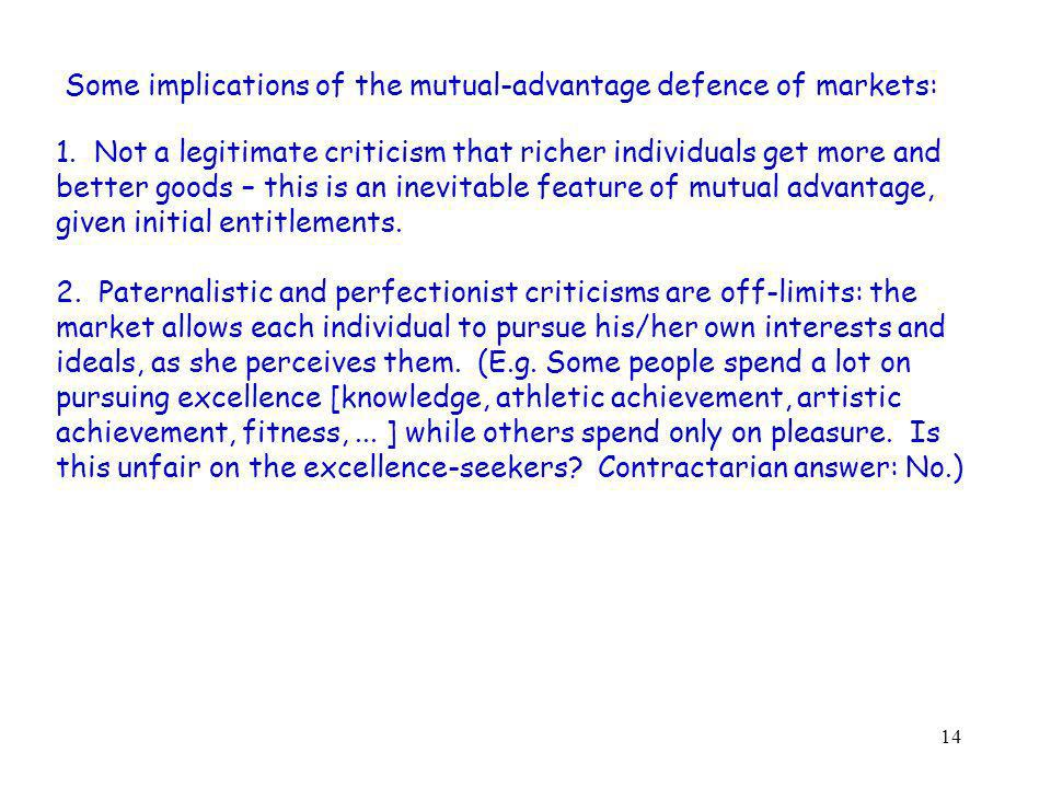 14 Some implications of the mutual-advantage defence of markets: 1.