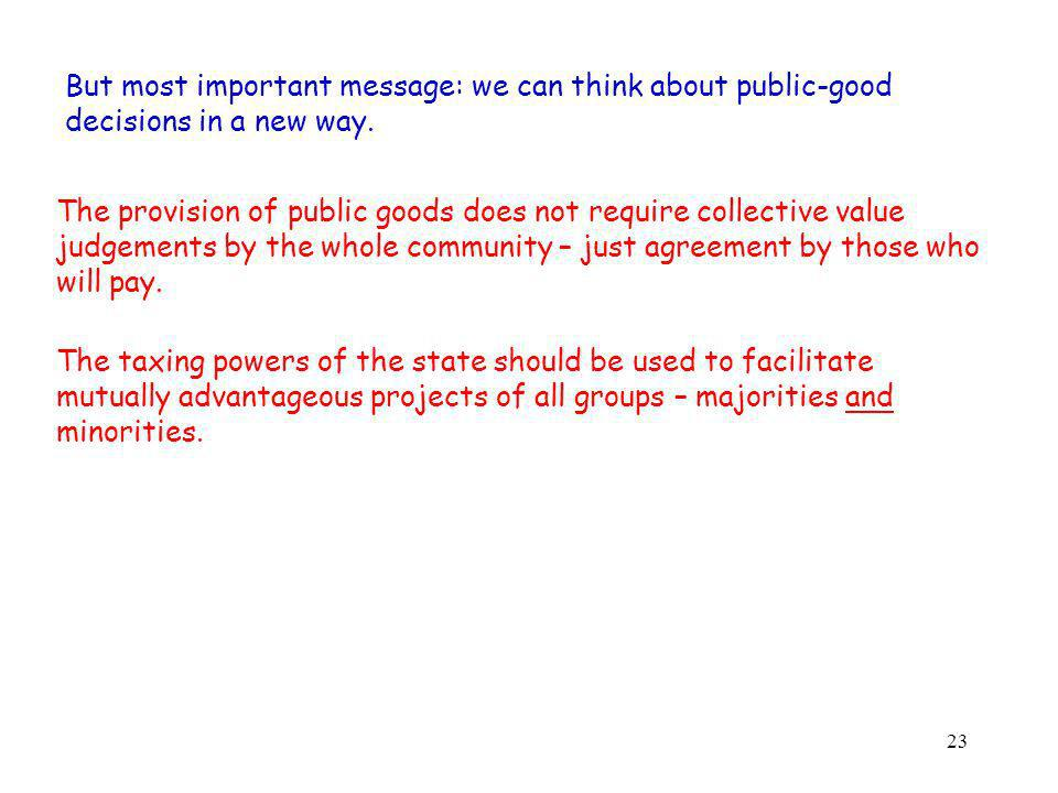 23 But most important message: we can think about public-good decisions in a new way.