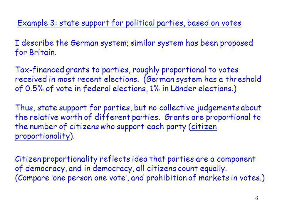 6 Example 3: state support for political parties, based on votes I describe the German system; similar system has been proposed for Britain.