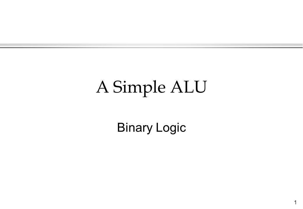 1 A Simple ALU Binary Logic
