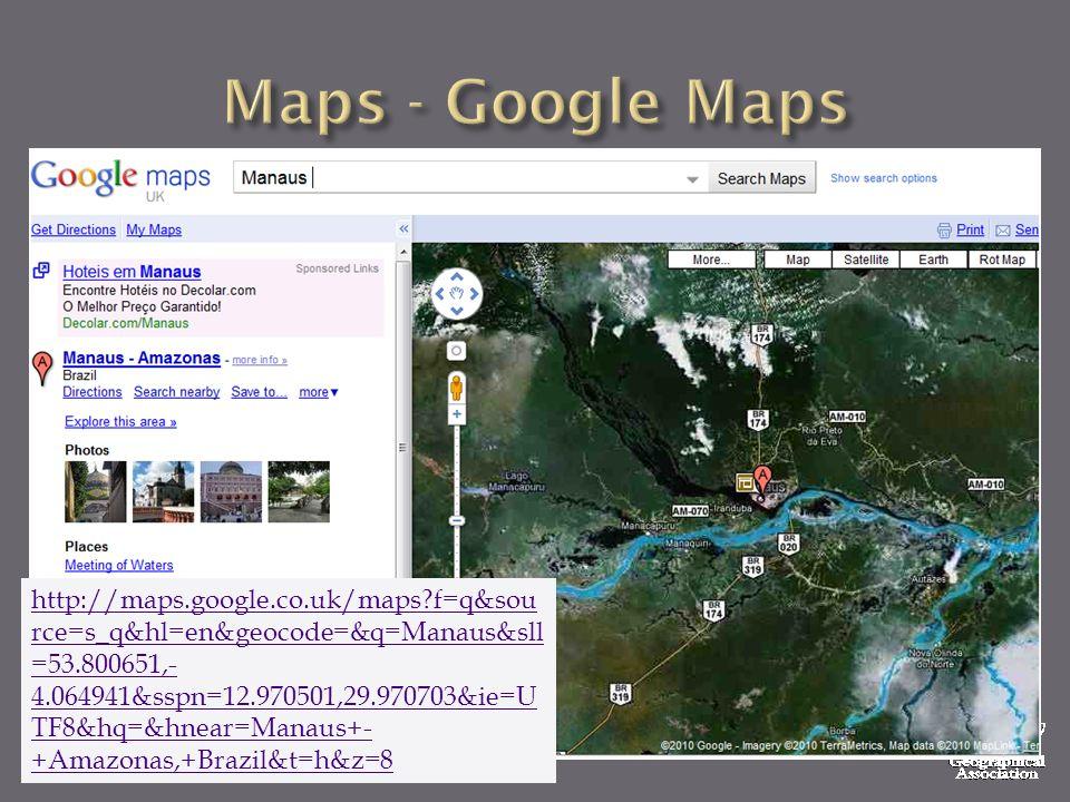 http://maps.google.co.uk/maps f=q&sou rce=s_q&hl=en&geocode=&q=Manaus&sll =53.800651,- 4.064941&sspn=12.970501,29.970703&ie=U TF8&hq=&hnear=Manaus+- +Amazonas,+Brazil&t=h&z=8