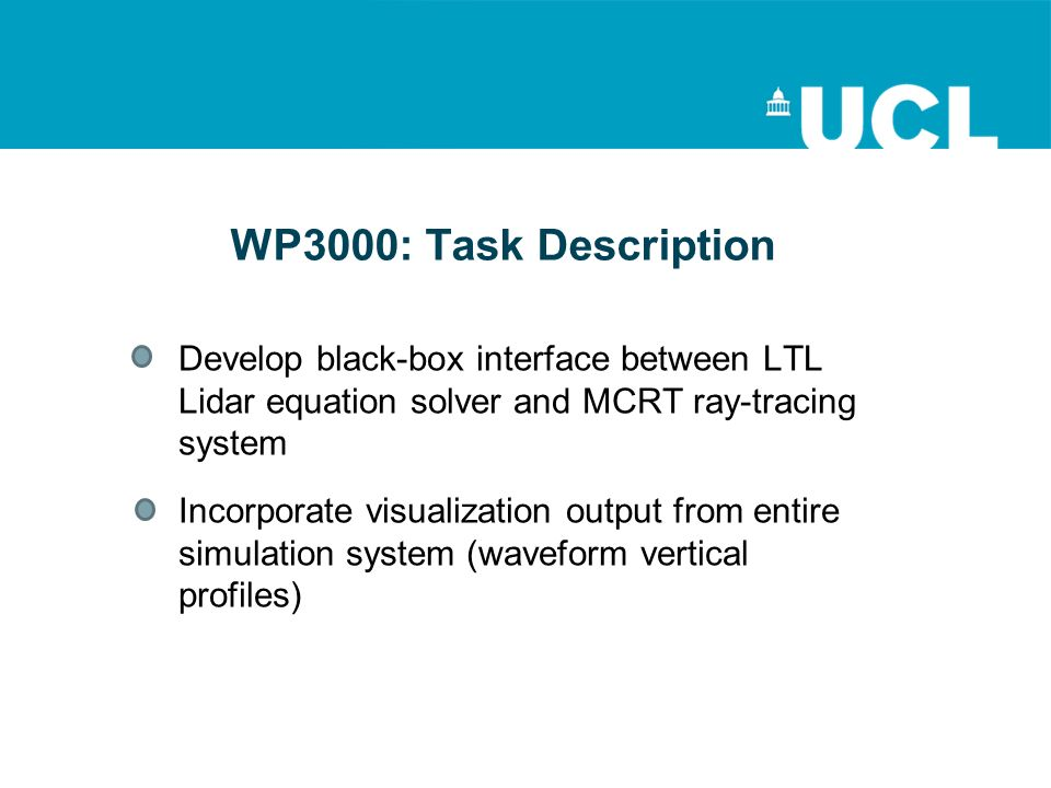 WP3000: Task Description Develop black-box interface between LTL Lidar equation solver and MCRT ray-tracing system Incorporate visualization output fr