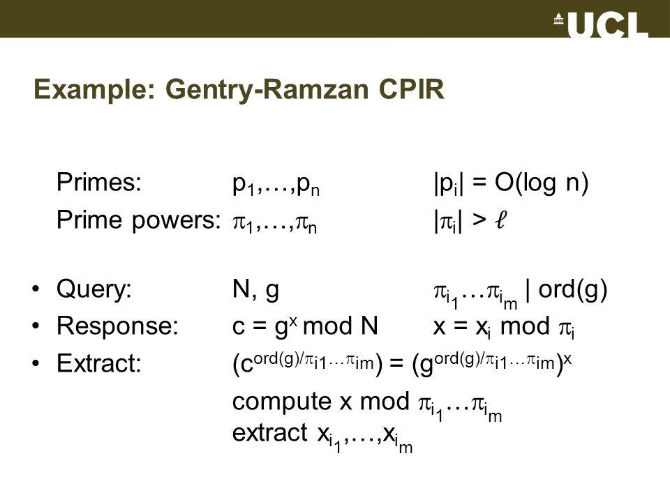 Example: Gentry-Ramzan CPIR Primes:p 1,…,p n |p i | = O(log n) Prime powers: 1,…, n | i | > Query: N, g i 1 … i m | ord(g) Response:c = g x mod Nx = x