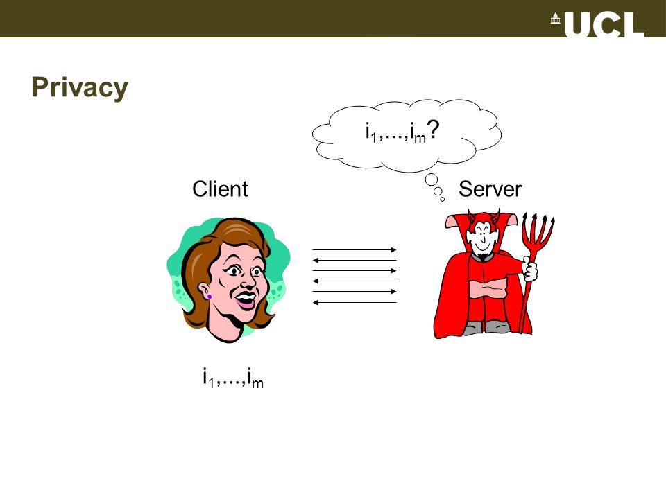 Privacy ClientServer i 1,...,i m i 1,...,i m ?