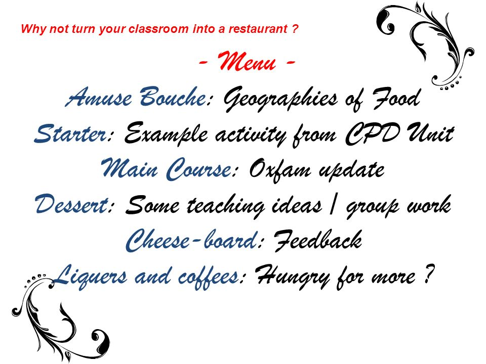 - Menu - Amuse Bouche: Geographies of Food Starter: Example activity from CPD Unit Main Course: Oxfam update Dessert: Some teaching ideas / group work