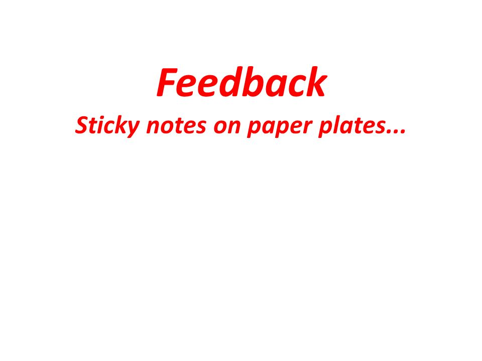 Feedback Sticky notes on paper plates...