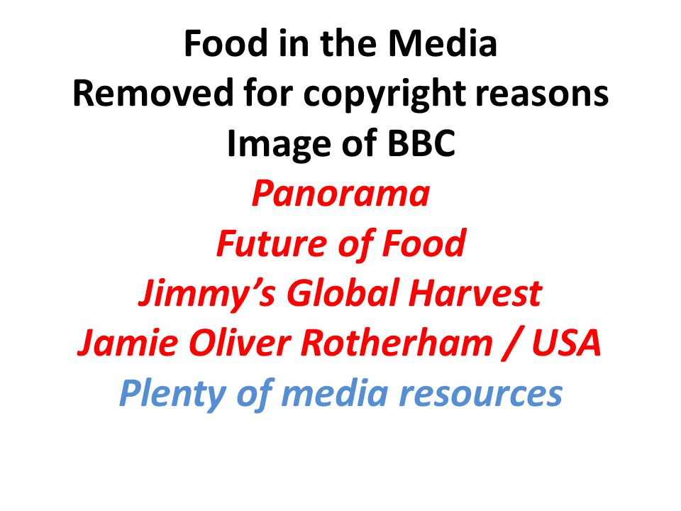Food in the Media Removed for copyright reasons Image of BBC Panorama Future of Food Jimmys Global Harvest Jamie Oliver Rotherham / USA Plenty of medi