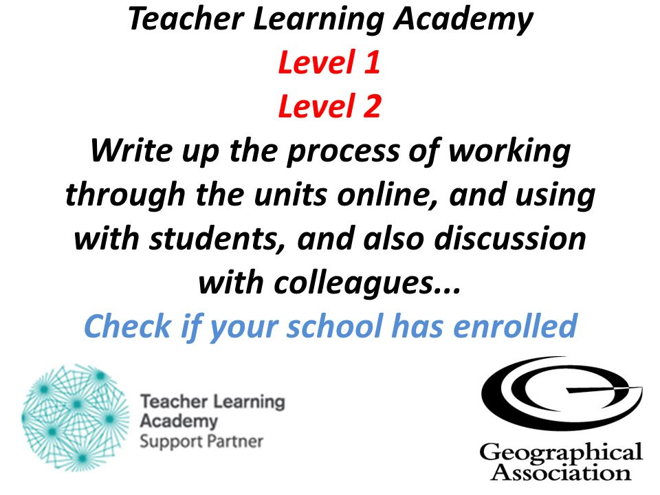 Teacher Learning Academy Level 1 Level 2 Write up the process of working through the units online, and using with students, and also discussion with c