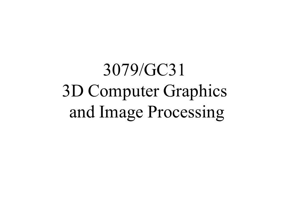 3079/GC31 3D Computer Graphics and Image Processing