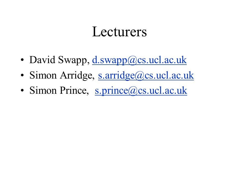 Lecturers David Swapp, d.swapp@cs.ucl.ac.ukd.swapp@cs.ucl.ac.uk Simon Arridge, s.arridge@cs.ucl.ac.uks.arridge@cs.ucl.ac.uk Simon Prince, s.prince@cs.