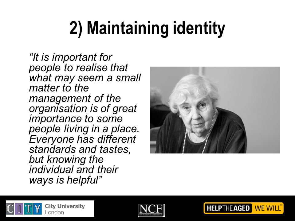 2) Maintaining identity It is important for people to realise that what may seem a small matter to the management of the organisation is of great impo
