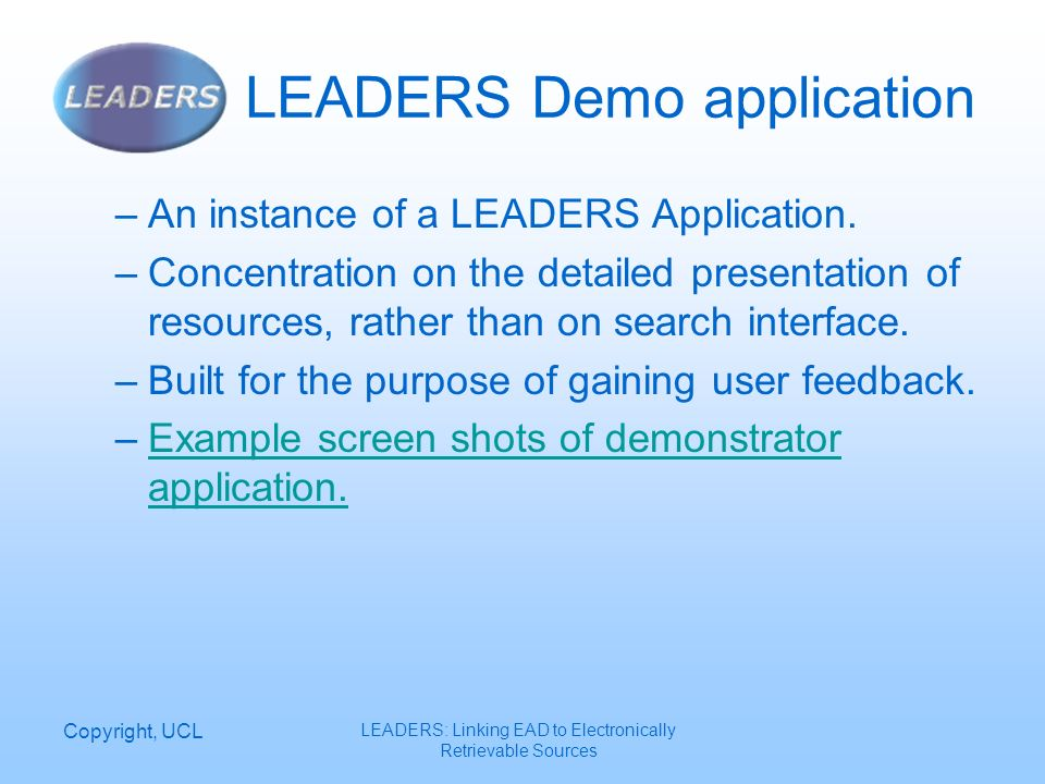 Copyright, UCL LEADERS: Linking EAD to Electronically Retrievable Sources LEADERS Demo application –An instance of a LEADERS Application.